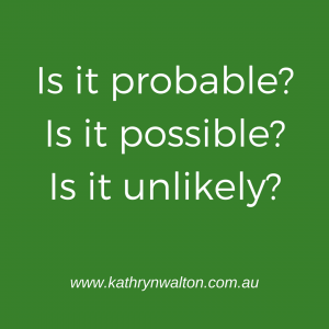 "Is it probable? Is it possible"" Is it unlikely?"