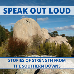 speak out loud: stories of strength from the southern downs